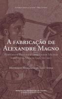 A fabricação de Alexandre Magno: habilidade política e genialidade militar nas fontes antigas (336-331 AEC)