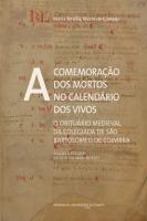 The commemoration of the dead in the calendar of the living: The medieval obituary of the Collegiate of São Bartolomeu de Coimbra. (Critical edition and study of the manuscript)